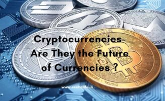 Cryptocurrencies- Are They the Future of Currencies ?
