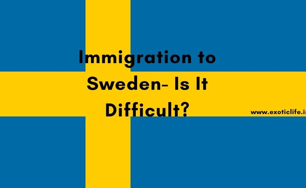 Immigration to Sweden- Is It Difficult?
