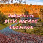 Salesforce Field Service Questions