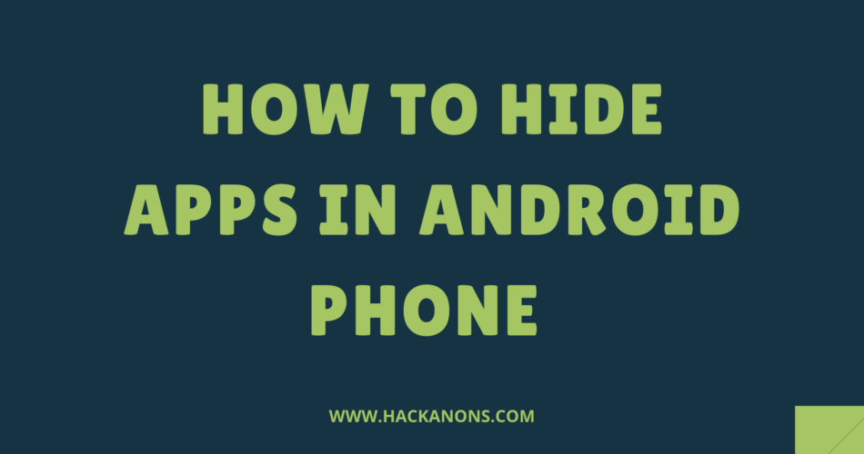 HOW TO HIDE APPS IN ANDROID PHONE