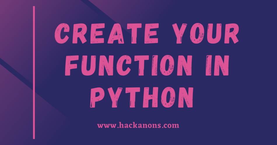 CREATE YOUR FUNCTION IN PYTHON