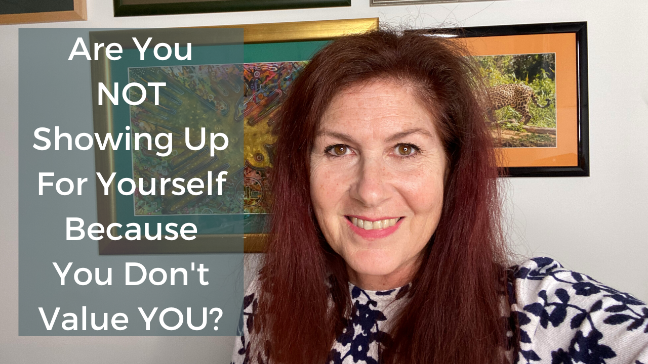 Are You NOT Showing Up For Yourself Because You Don't Value YOU?