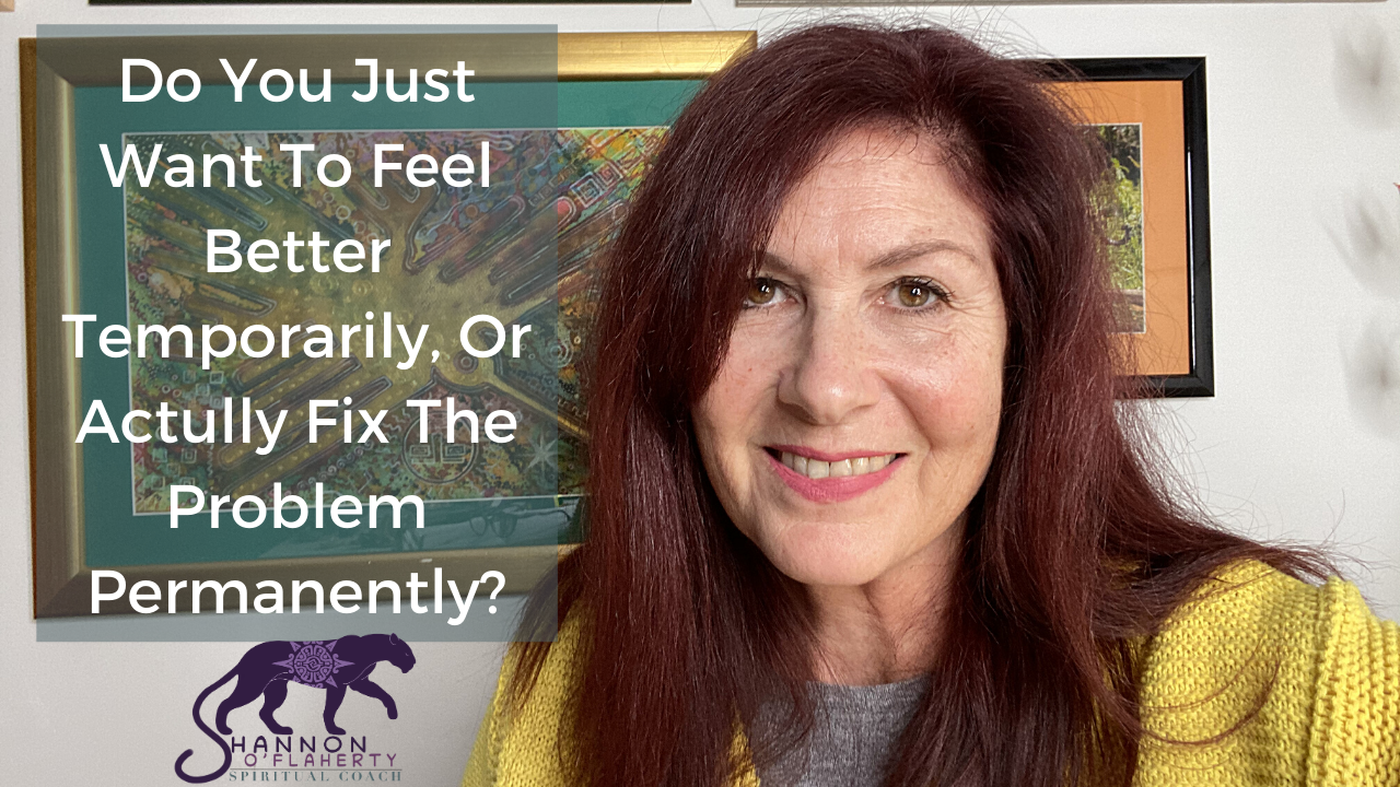 Do You Just Want To Feel Better Temporarily, Or Actually Fix The Problem Permanently?