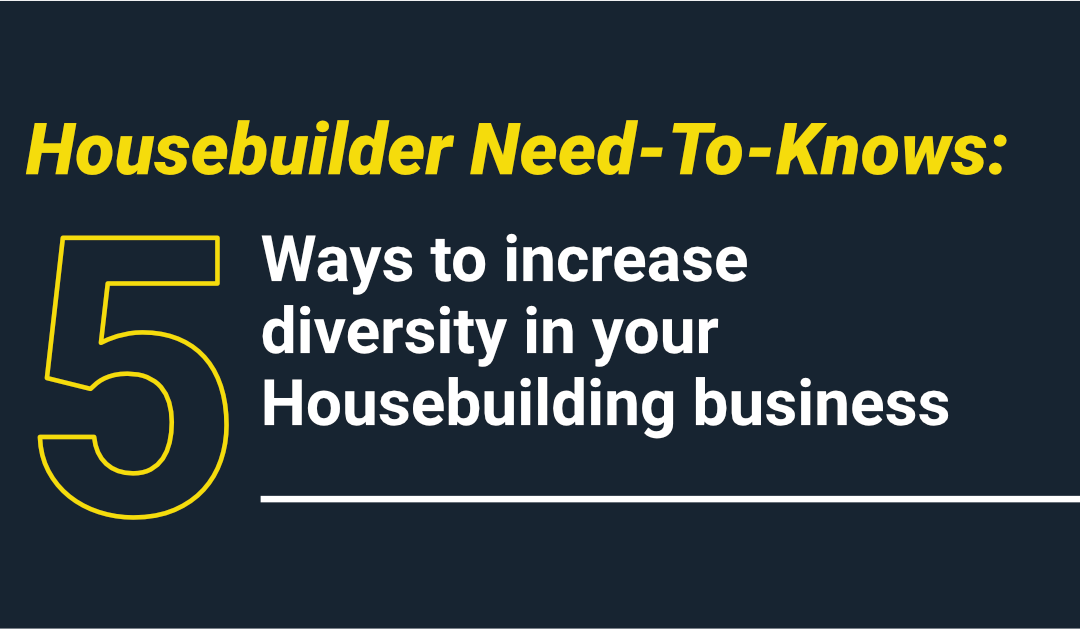 5 Ways to Increase Diversity in Your Housebuilding Business
