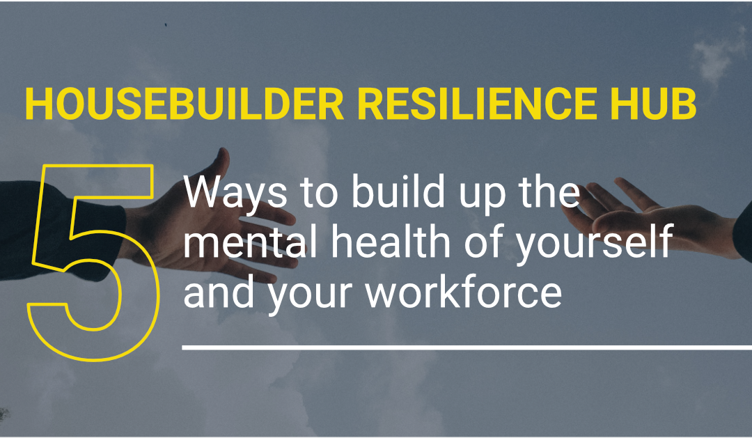 BLOG: 5 Ways to Build Up the Mental Health of Yourself and Your Workforce