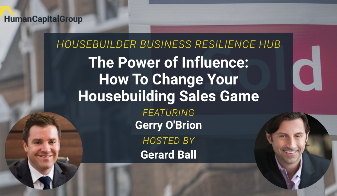 WEBINAR: The Power of Influence – How To Change Your Housebuilding Sales Game