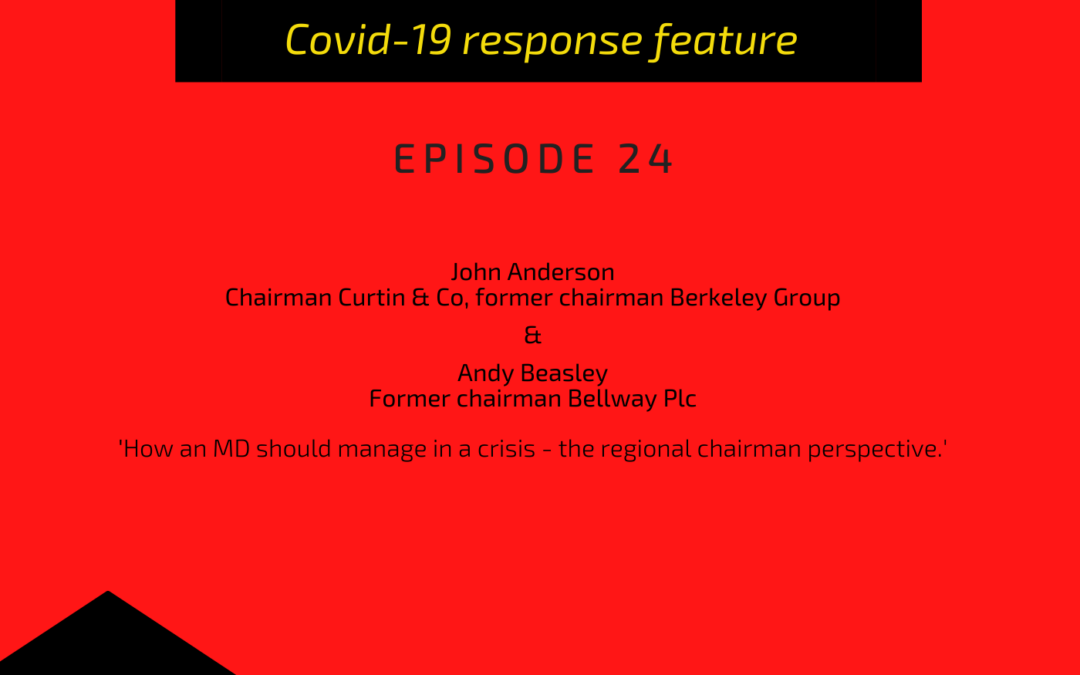 PODCAST: Andy Beasley and John Anderson: How an MD should manage in a crisis – the regional chairman perspective.