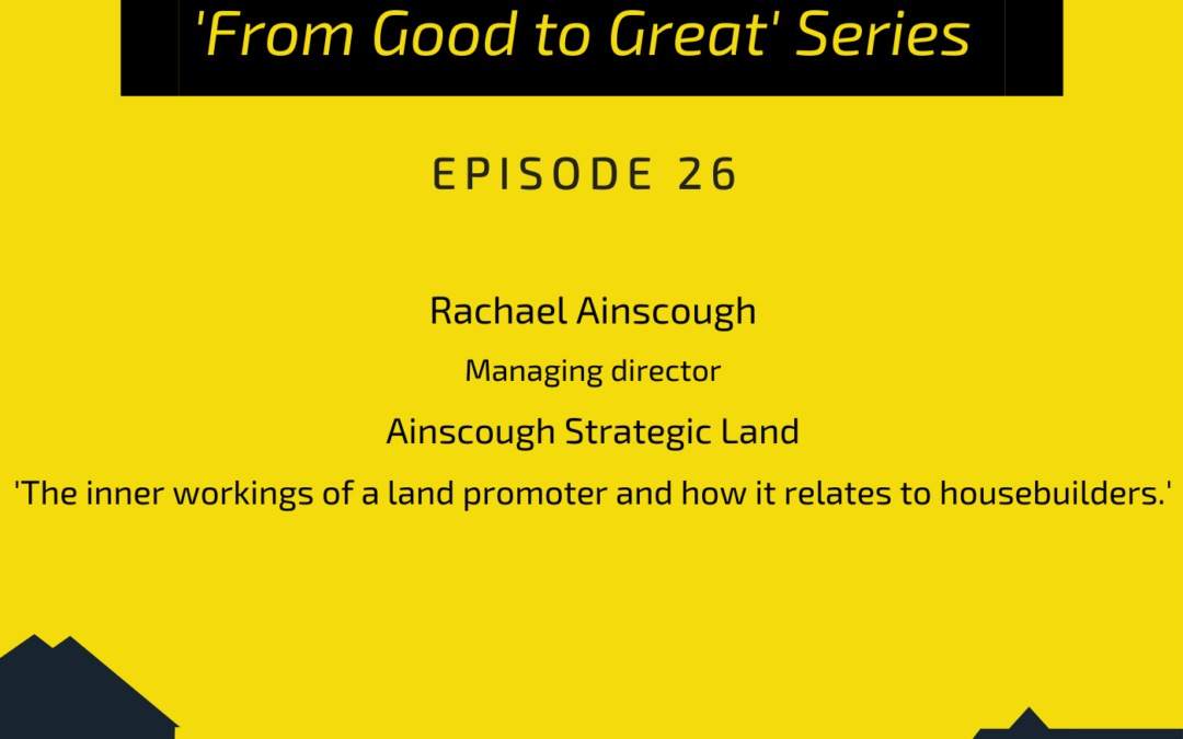PODCAST: Rachael Ainscough, group MD, Ainscough Strategic Land: Inside the workings of a land promoter and how it relates to housebuilders