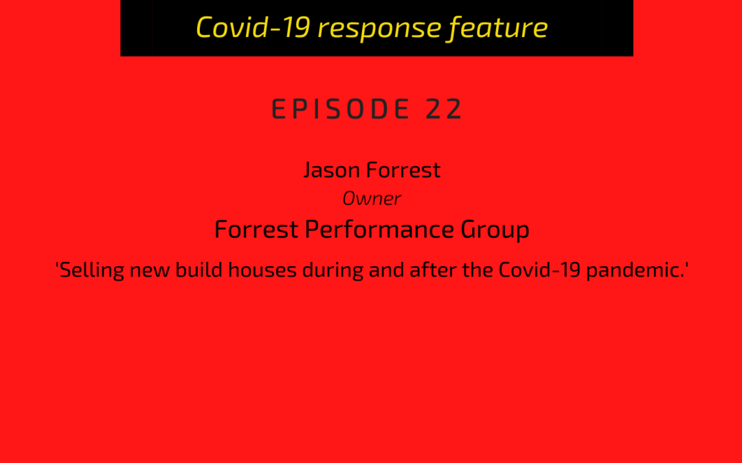 PODCAST: Jason Forrest, founder, Forrest Performance Group: Selling new-build homes during and post Covid-19