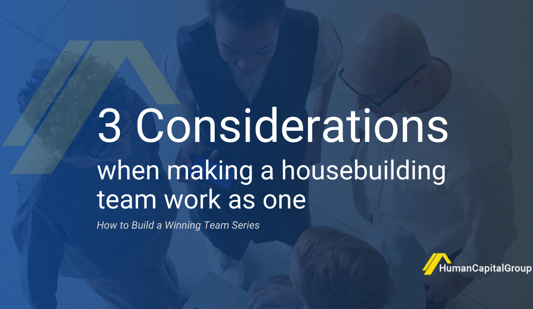 BLOG: Three Considerations When Making a Housebuilding Team Work as One
