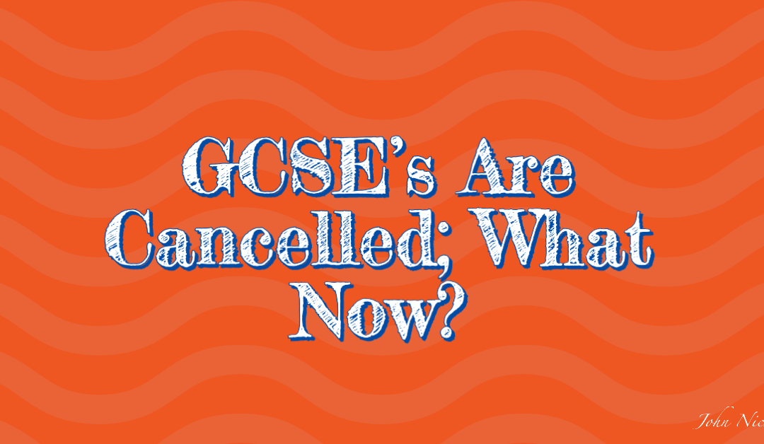GCSE's Are Cancelled; What Now?