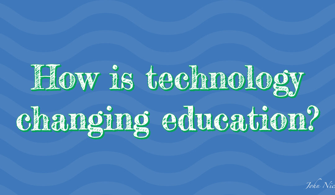 How is technology changing education?
