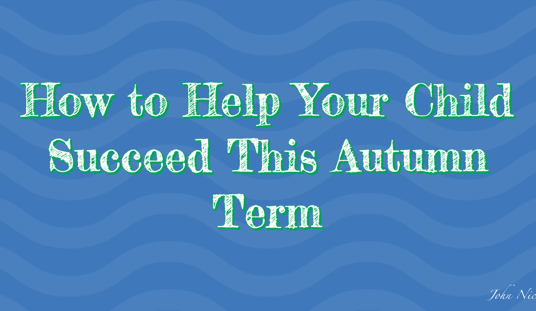 How to Help Your Child Succeed This Autumn Term