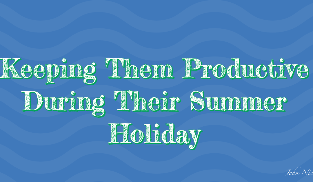 Keeping Them Productive During Their Summer Holiday
