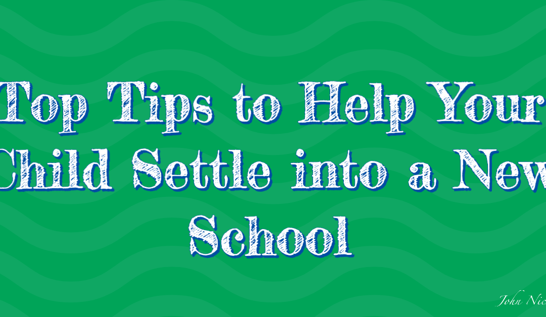 Top Tips to Help Your Child Settle into a New School