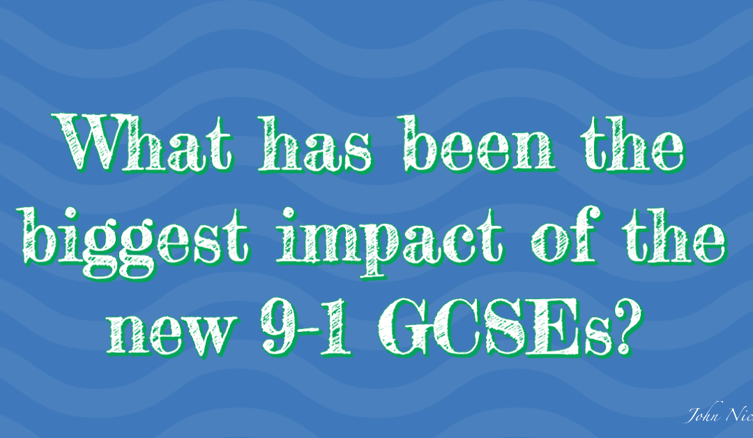 What has been the biggest impact of the new 9-1 GCSEs?
