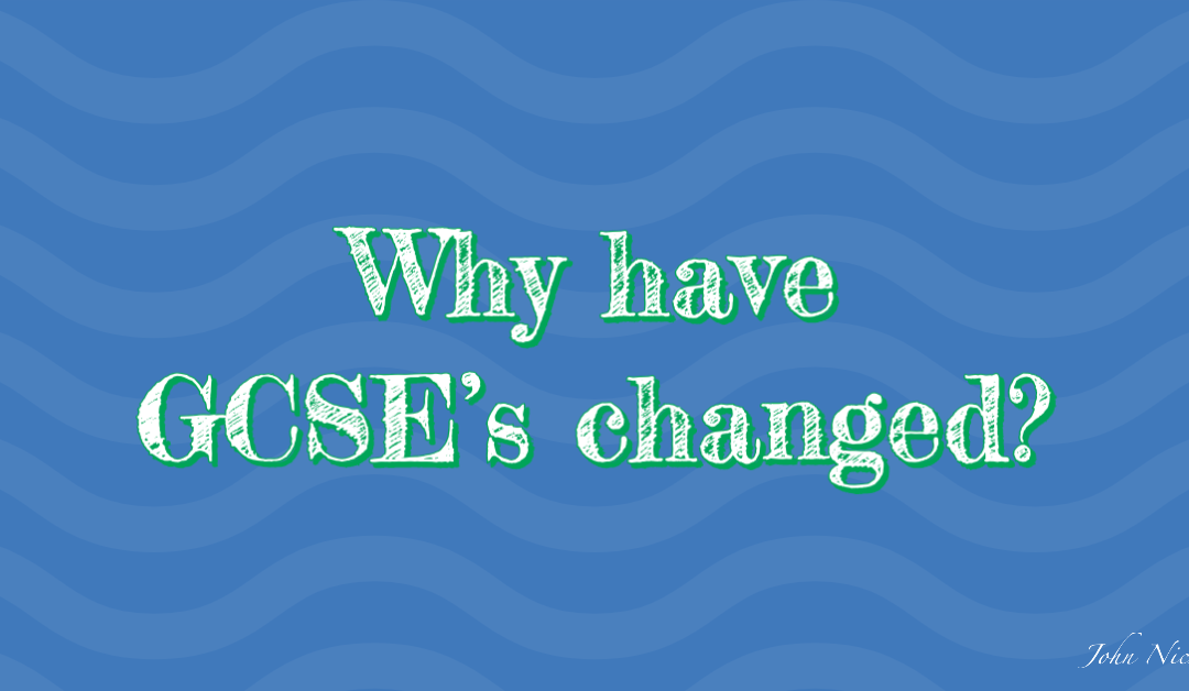 Why have GCSE's changed?