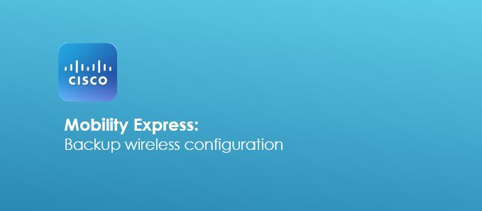 Backup Cisco Mobility Express Configuration