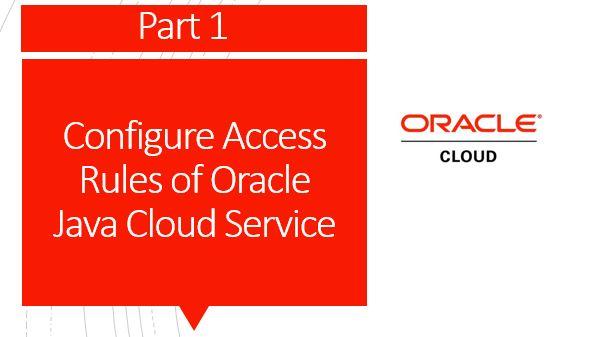 Configure Access Rules of Oracle Java Cloud Service - Part 1