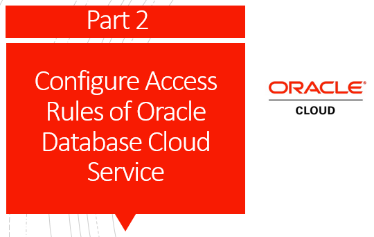 Configure Access Rules of Oracle Database Cloud Service – Part 2