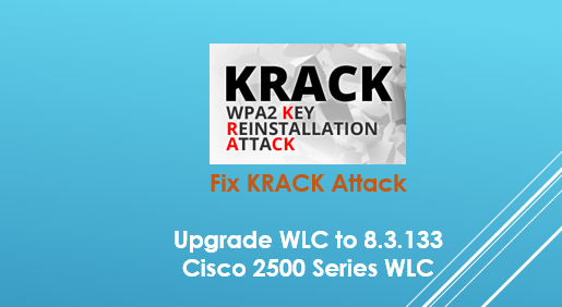 Upgrade Cisco WLC and Access Points to fix KRACK Attacks