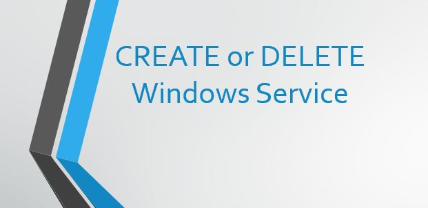 How to create and delete a service in Windows?
