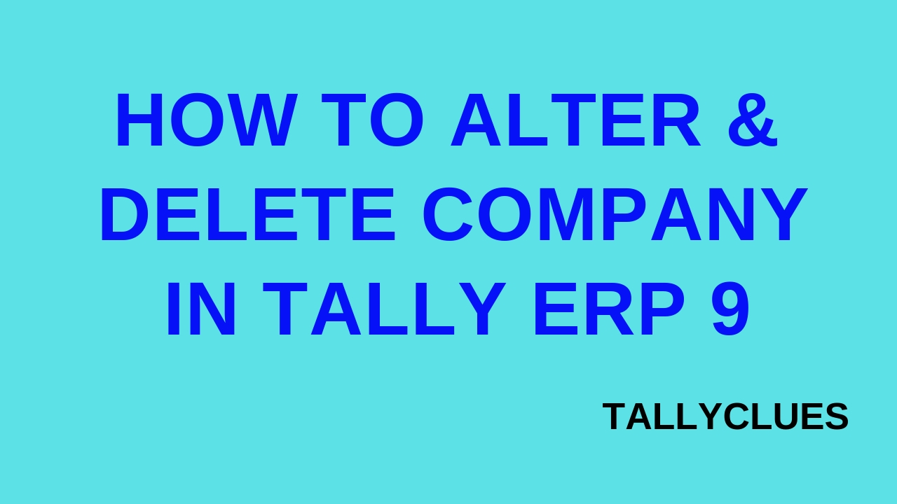 HOW TO ALTER & DELETE COMPANY IN TALLY ERP 9