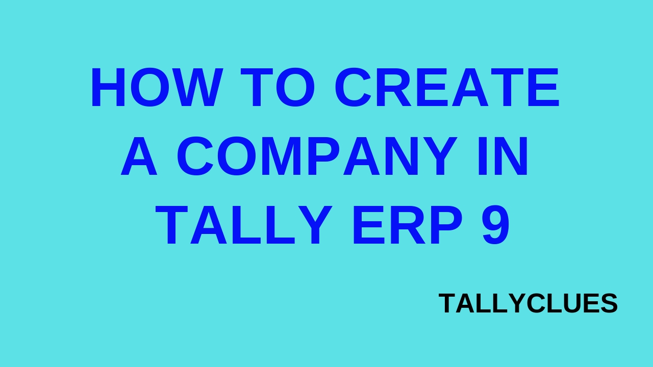 HOW TO CREATE A COMPANY IN TALLY ERP 9