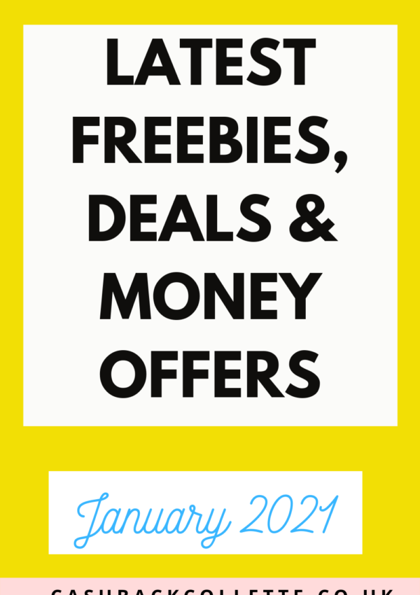 Latest Freebies, Deals & Free Money Offers UK (Jan 2021)