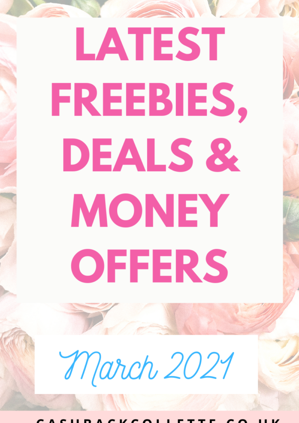 Latest Freebies, Deals & Free Money Offers UK (March 2021)