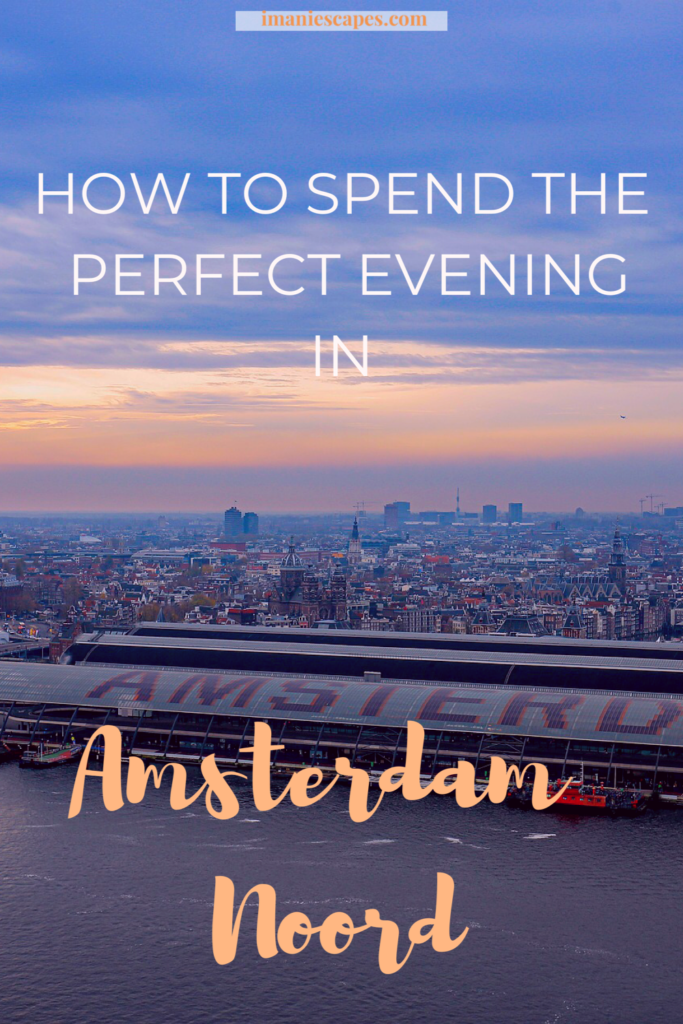 How to Spend the Perfect Evening in Amsterdam Noord.