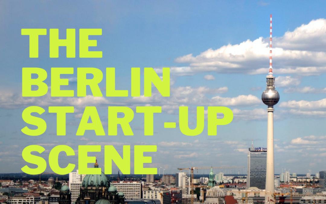 The Berlin Start-up Scene Explained