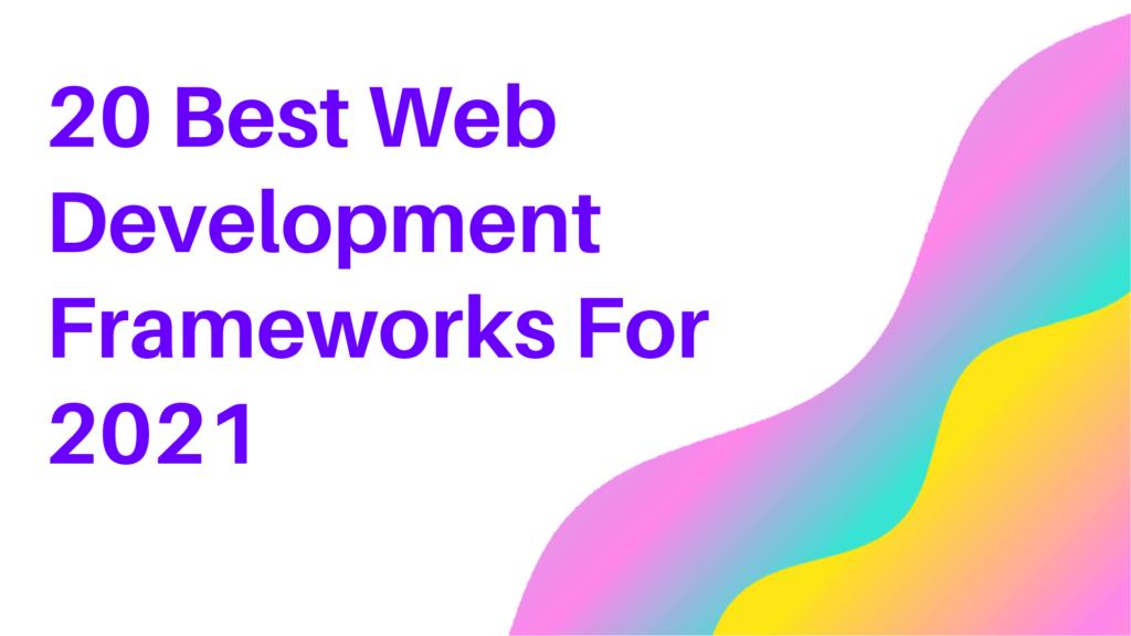 20 Best Web Development Frameworks For 2021