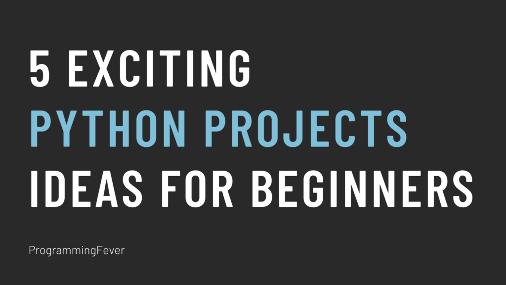 5 Exciting Python Projects Ideas for Beginners