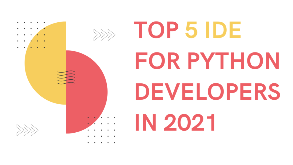 Top 5 IDE for Python Developers in 2021