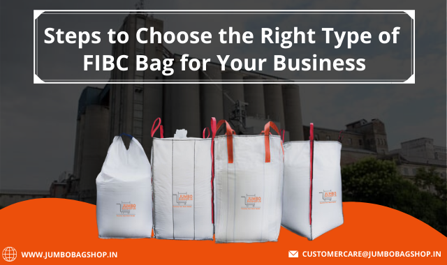 Steps to Choose the Right Type of FIBC Bag for Your Business