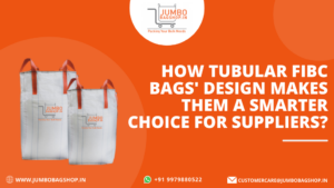 How Tubular FIBC bags design makes them a smarter choice for suppliers