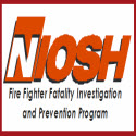 National Institute for Occupational Safety and Health (NIOSH) Fire Fighter Fatality Investigation and Prevention Program