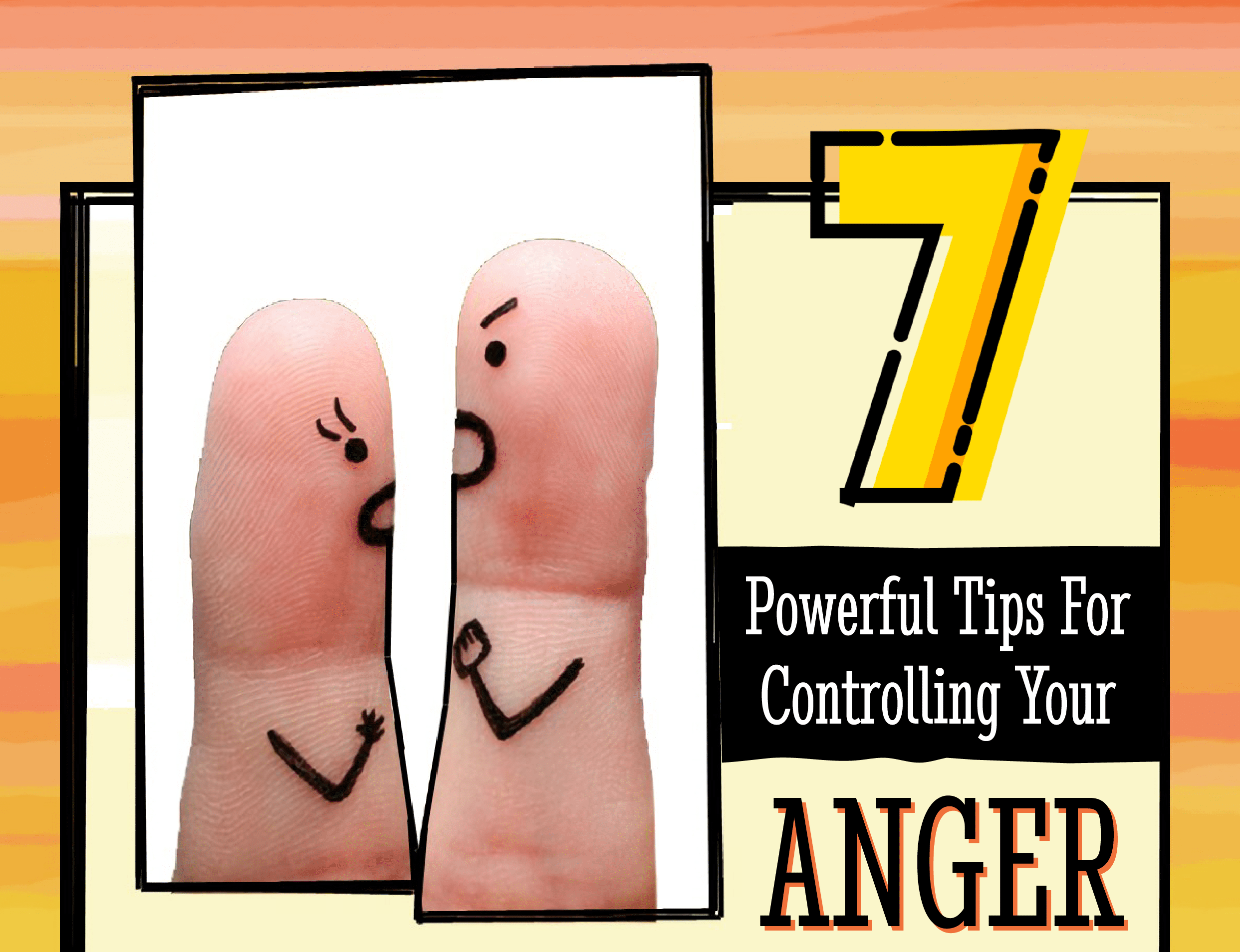 7 Powerful Tips For Controlling Your Anger