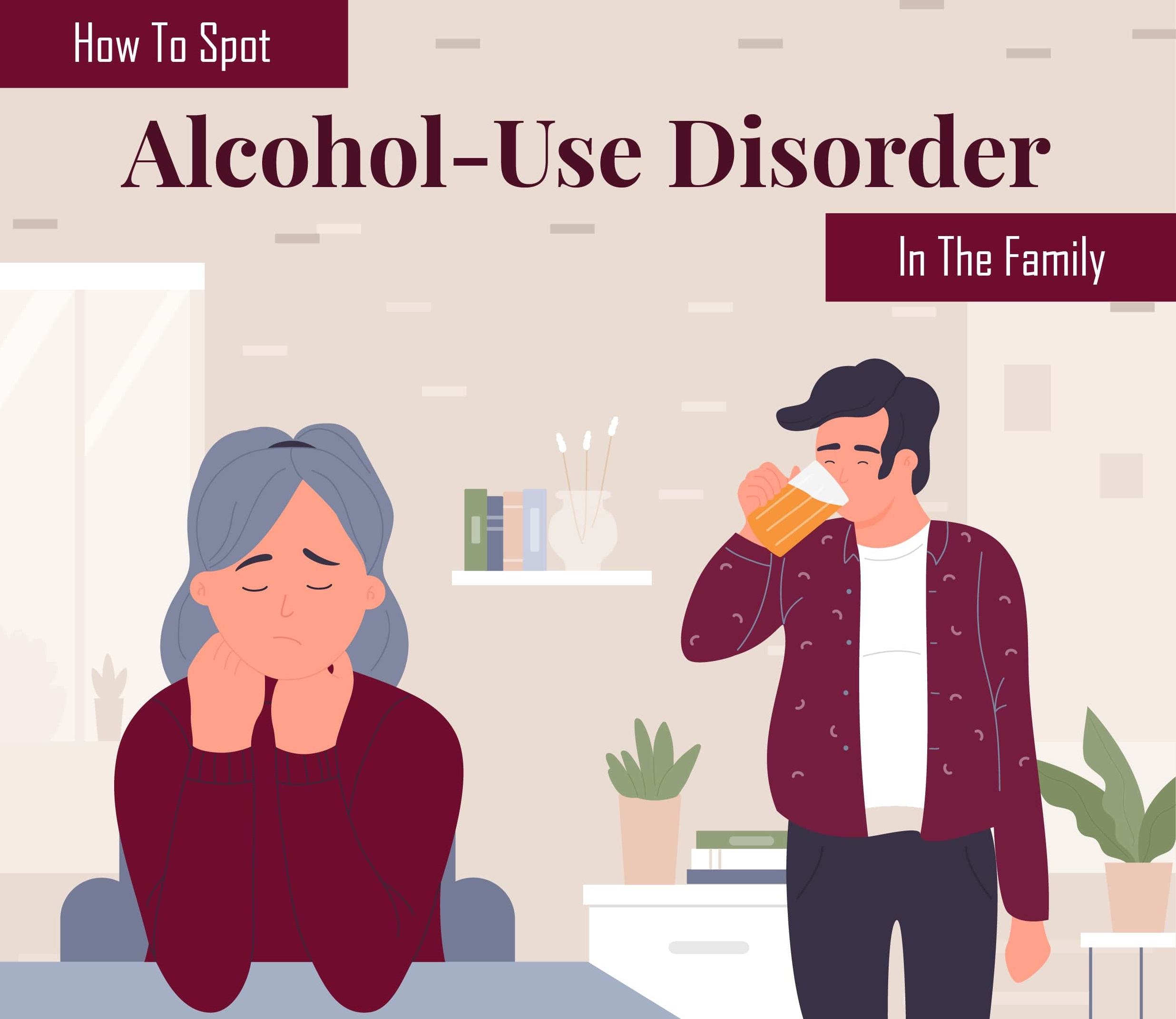 How to Spot Alcohol-Use Disorder In the Family