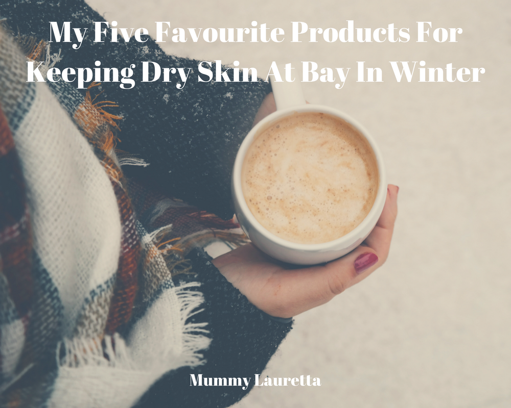 5 Favourite Winter Skin Products Blog