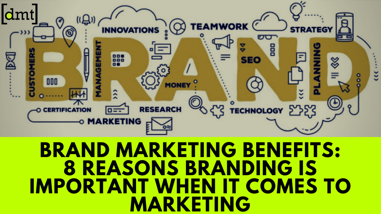 Brand Marketing Benefits 8 Reasons branding is important when it comes to Marketing