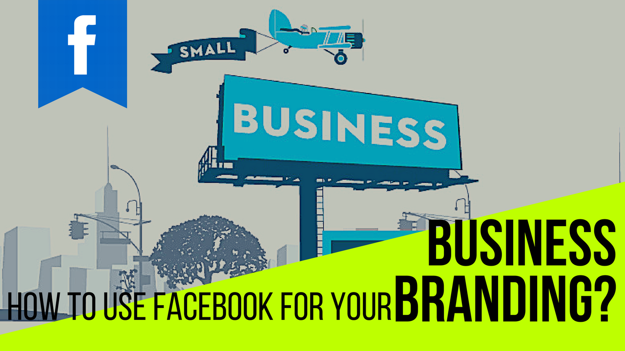 Business Branding Ideas How To Use Facebook For Your Business Branding
