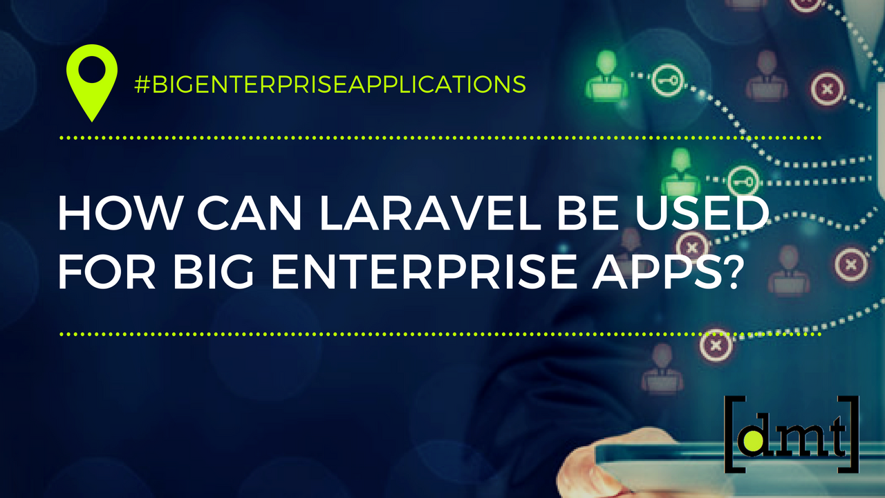 Big Enterprise Applications How Can Laravel Be Used for Big Enterprise Apps
