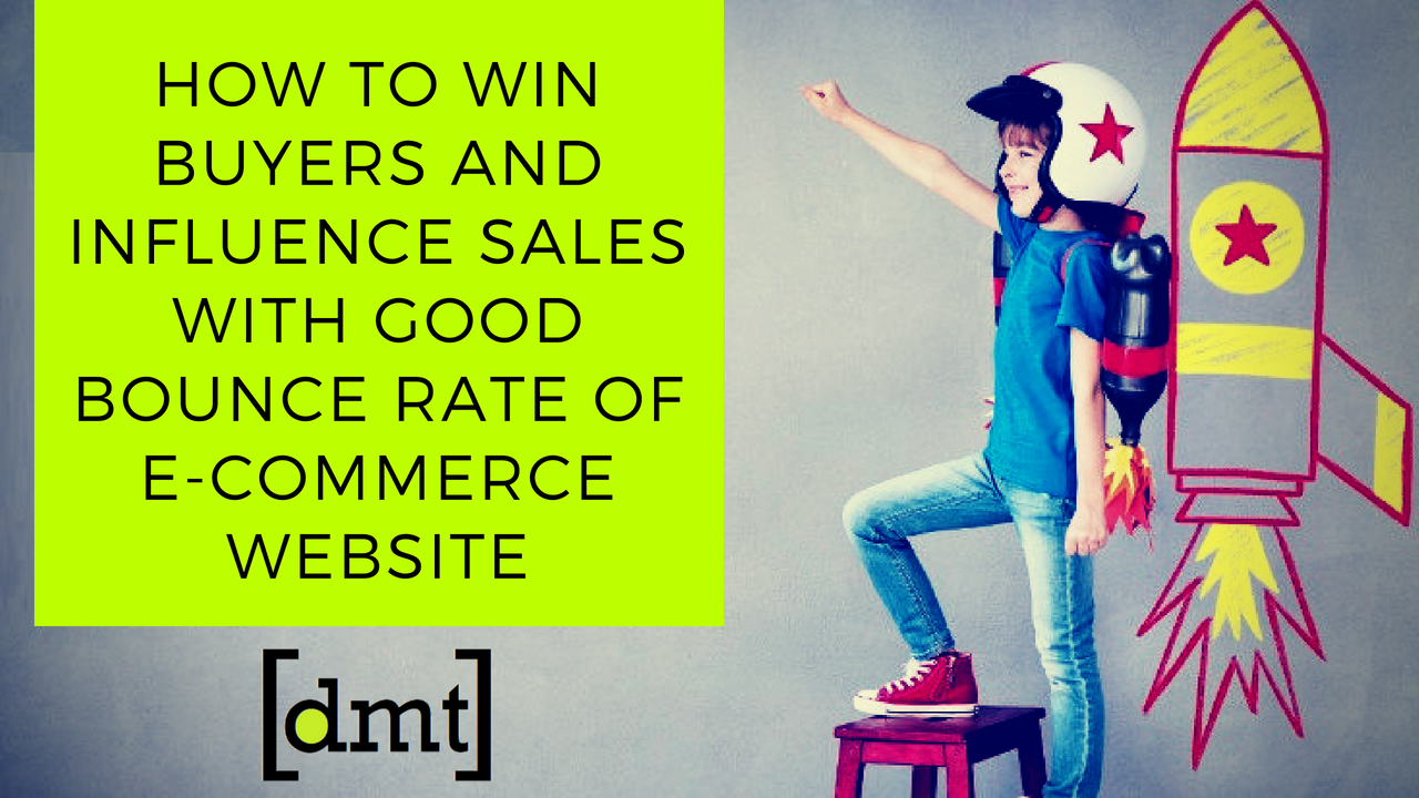 How to Win Buyers and Influence Sales With Good Bounce Rate of E-commerce Website