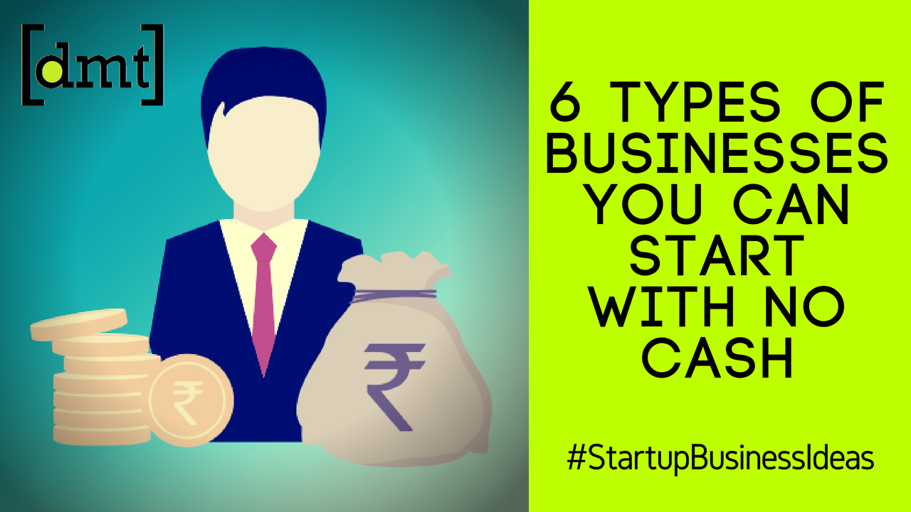 Startup Business Ideas 6 Types of Businesses You Can Start With No Cash