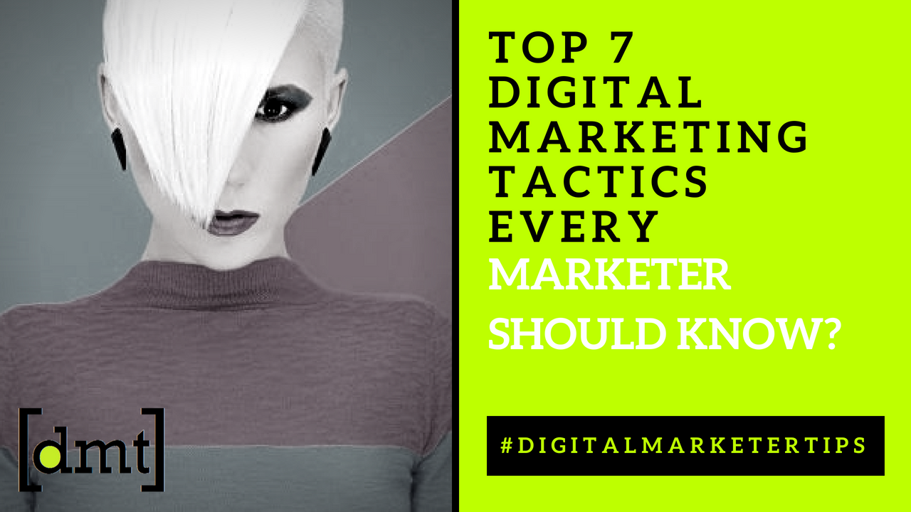 Digital Marketer Tips Top 7 Digital Marketing Tactics every Marketer should know