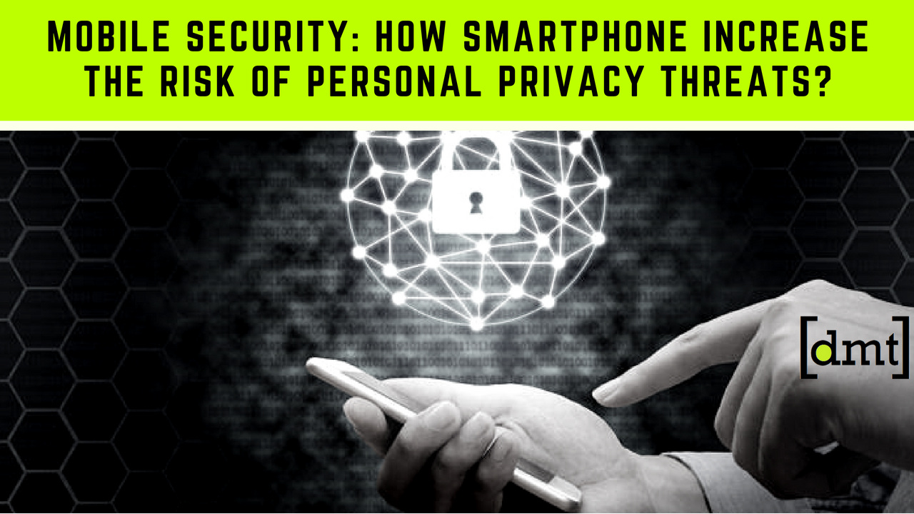Mobile Security How smartphone Increase the risk of Personal Privacy Threats