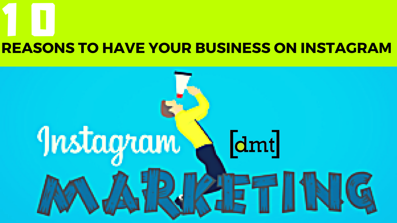 Instagram Marketing 10 Reasons to Have Your Business on Instagram