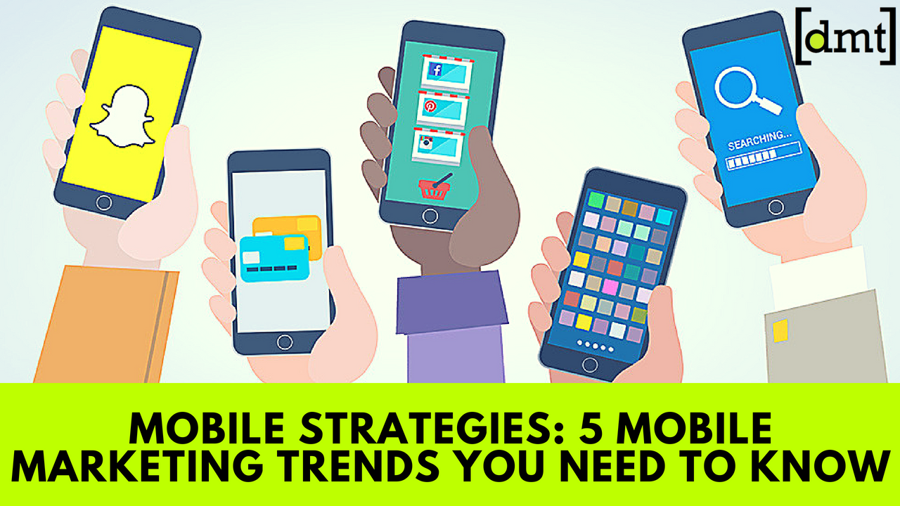 Mobile Strategies 5 Mobile Marketing Trends You Need to Know